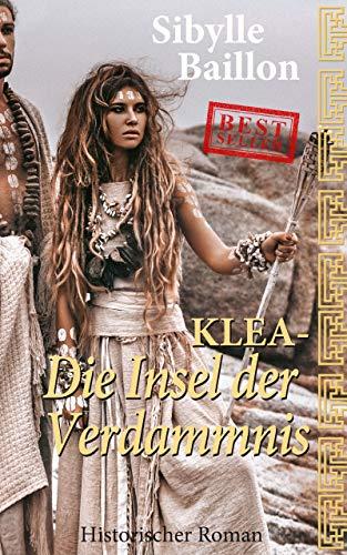 Klea - Die Insel der Verdammnis: Band 3 (Historischer Roman) (Klea-Reihe)