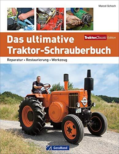 Das ultimative Traktor-Schrauberbuch. Reparatur – Restaurierung – Werkzeug. Dieser Traktor-Ratgeber gibt Ihnen Tipps für den Traktor-Kauf und für die Pflege von Traktor-Young- und Oldtimer.