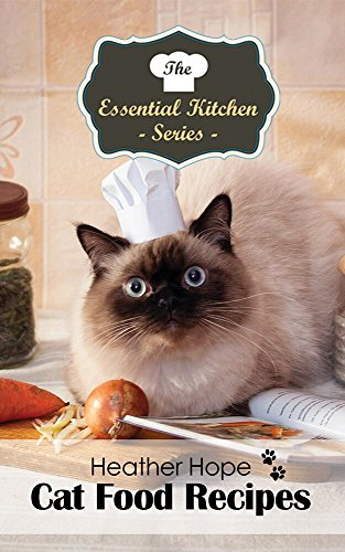 Cat Food Recipes (The Essential Kitchen Series Book 82)...