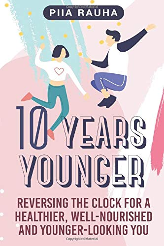 514iwMKqbhL - 10 Years Younger: Reversing the Clock for a Healthier, Well-Nourished and Younger-Looking You (Piia Rauha)