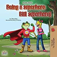 Being a Superhero (English Serbian Bilingual Book): Serbian Children's Book - Latin alphabet (English Serbian Bilingual Collection - Latin)