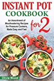 INSTANT POT FOR TWO COOKBOOK: An Assortment of Mouthwatering Recipes for Pressure Cookers, Made Easy and Fast