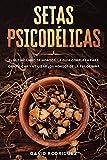 Setas psicodélicas: El último libro de hongos: La guía completa para identificar y utilizar los hongos de la psilocibina.