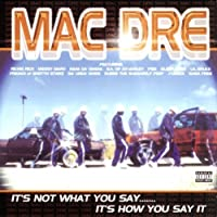 It's Not What You Say... It's How You Say It by MAC DRE (2001-11-13)