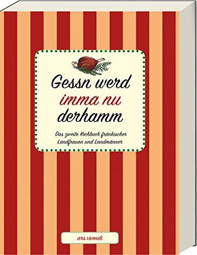 Gessn werd imma nu derhamm - Das zweite Kochbuch fränkischer Landfrauen und Landmänner - Fränkisches Kochbuch