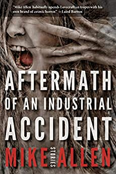 Aftermath of an Industrial Accident: Stories by [Mike Allen, Jeffrey Thomas]