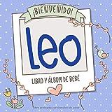 ¡Bienvenido Leo! Libro y álbum de bebé: Libro de bebé y álbum para bebés personalizado, regalo para el embarazo y el nacimiento, nombre del bebé en la portada
