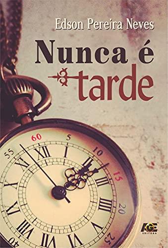 Nunca é tarde (Portuguese Edition)