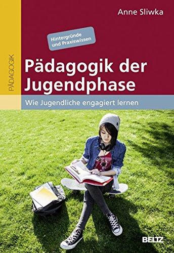Pädagogik der Jugendphase: Wie Jugendliche engagiert lernen. Hintergründe und Praxiswissen