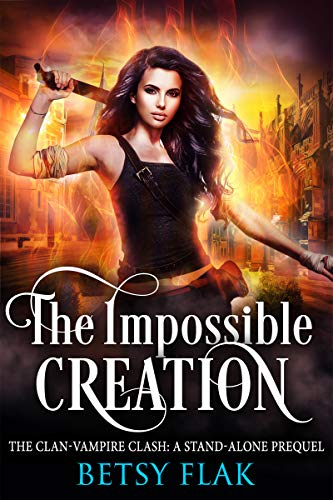 The Impossible Creation: A Young Adult Paranormal Fantasy Novel (The Clan-Vampire Clash Book 0) (English Edition)