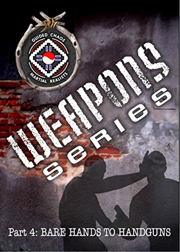 THE GUIDED CHAOS WEAPONS SERIES PART 4: BARE HANDS TO HANDGUNS [Instant Access]