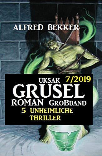 Uksak Grusel-Roman Großband 7/2019 - 5 unheimliche Thriller