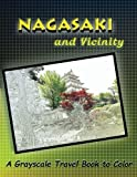 Nagasaki and Vicinity: A Grayscale Travel Book to Color (Traveling Our World) (Volume 1)