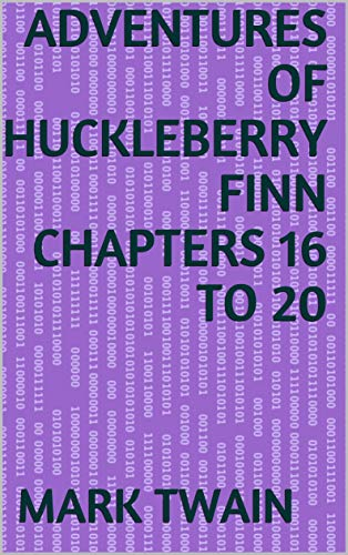 Adventures of Huckleberry Finn Chapters 16 to 20 (English Edition)