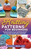 Knitting Patterns for Beginners: The Ultimate Book With 40 Gorgeous Knitting Projects With Pictures and Illustrations to Learn How to Knit Quickly from Zero