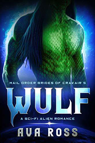 WULF: A Sci-Fi Alien Romance (Mail-Order Brides of Crakair Book 5)