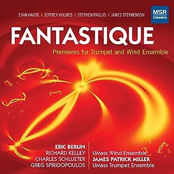 Fantastique - Premieres for Trumpet and Wind Ensemble