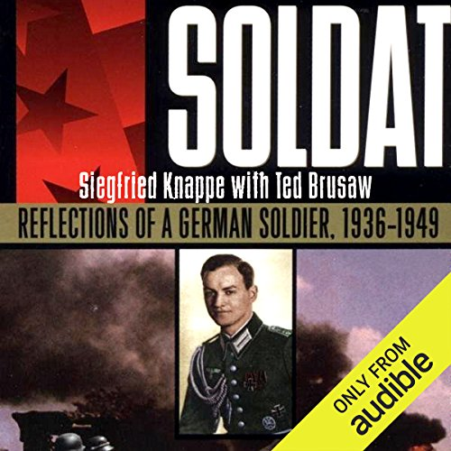 Soldat     Reflections of a German Soldier, 1936-1949              By:                                                                                                                                 Siegfried Knappe,                                                                                        Ted Brusaw                               Narrated by:                                                                                                                                 John Wray                      Length: 12 hrs and 3 mins     629 ratings     Overall 4.3