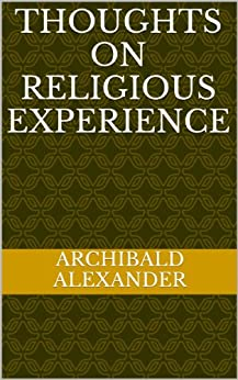 Thoughts On Religious Experience by [Archibald Alexander]