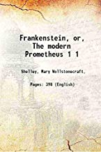 Frankenstein, or, The modern Prometheus Volume 1 1831 [Hardcover]