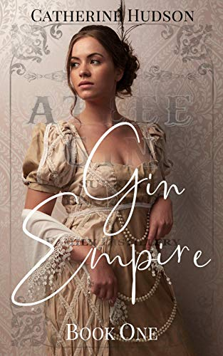 Gin Empire: Book One: An 18th Century Historical Romance Serial (English Edition)
