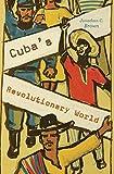 Cubas Revolutionary World - Jonathan C. Brown
