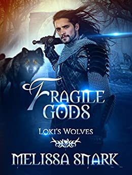 Fragile Gods: Loki's Wolves (Ragnarok: Doom of the Gods Book 6) by [Melissa Snark, M.S. MacKnight]