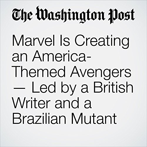 Marvel Is Creating an America-Themed Avengers — Led by a British Writer and a Brazilian Mutant audiobook cover art