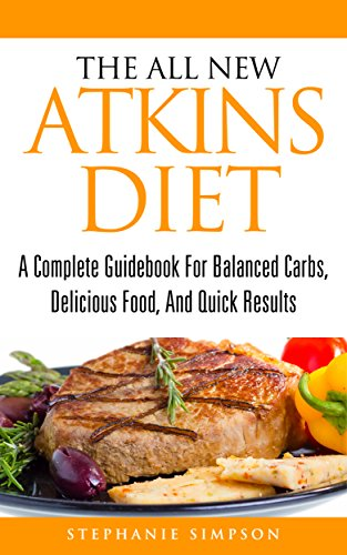 The All New Atkins Diet: A Complete Guidebook For Balanced Carbs, Delicious Food, And Quick Results (atkins diet, low carb, mayo clinic diet, whole 30, ... paleo diet, weight loss) (English Edition)