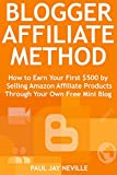 Blogger Affiliate Method (2019): How to Earn Your First $500 by Selling Amazon Affiliate Products Through Your Own Free Mini Blog (English Edition)