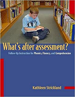 Whats After Assessment?/Follow-up Instructions for Phonics, Fluency and Comprehension: Follow-Up Instruction for Phonics, Fluency, and Comprehension