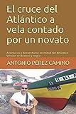 EL CRUCE DEL ATLÁNTICO A VELA CONTADO POR UN NOVATO: Aventuras y desventuras en mitad del Atlántico
