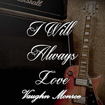 I Will Always Love Vaughn Monroe