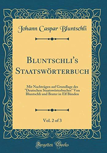 """Bluntschli's Staatswörterbuch, Vol. 2 of 3: Mit Nachträgen auf Grundlage des """"Deutschen Staatswörterbuches"""" Von Bluntschli und Brater in Elf Bänden (Classic Reprint)"""