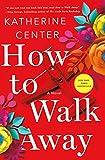 How to Walk Away: A Novel
