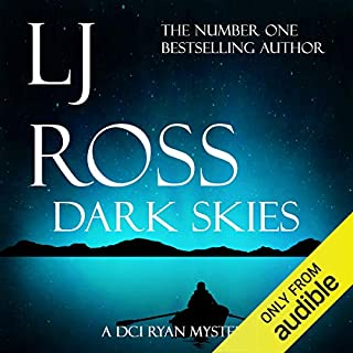 Dark Skies     The DCI Ryan Mysteries, Book 7               By:                                                                                                                                 LJ Ross                               Narrated by:                                                                                                                                 Jonathan Keeble                      Length: 7 hrs and 49 mins     52 ratings     Overall 4.6
