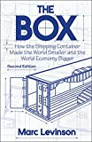 The Box: How the Shipping Container Made the World Smaller and the World Economy Bigger: How the Shipping Container Made the World Smaller and the ... Edition with a New Chapter by the Author - Marc Levinson