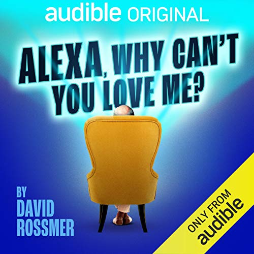 Alexa, Why Can't You Love Me? Audiobook By David Rossmer cover art