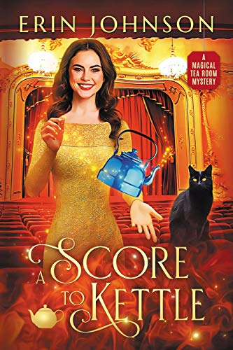 A Score to Kettle: The Magical Tea Room Mysteries by [Erin Johnson]