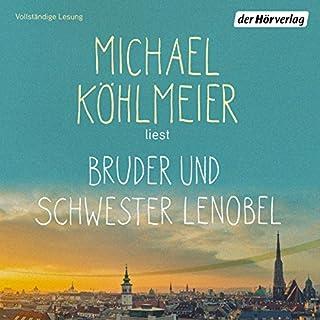 Bruder und Schwester Lenobel                   Autor:                                                                                                                                 Michael Köhlmeier                               Sprecher:                                                                                                                                 Michael Köhlmeier                      Spieldauer: 21 Std. und 28 Min.     68 Bewertungen     Gesamt 4,1