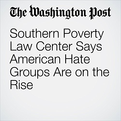 Southern Poverty Law Center Says American Hate Groups Are on the Rise audiobook cover art
