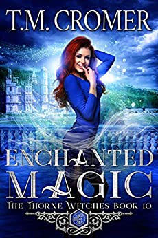 Enchanted Magic (The Thorne Witches Book 10) by [T.M. Cromer]