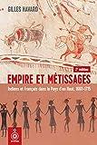 Empire et Metissages - Indiens et Franais Dans le Pays d'en Haut