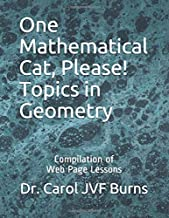 One Mathematical Cat, Please! Topics in Geometry: Compilation of Web Page Lessons