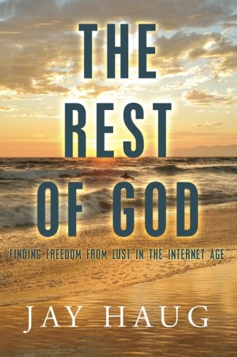 The Rest of God: Finding Freedom from Lust in the Internet Age