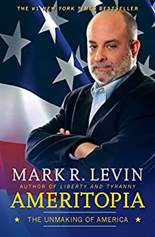 Ameritopia: The Unmaking of America by [Mark R. Levin]