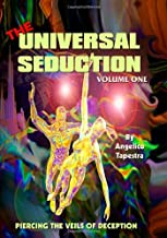 The Universal Seduction: Piercing the Veils of Deception, Volume 1