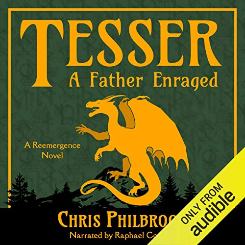 Tesser: A Father Enraged     A Reemergence Novel, Book 4              By:                                                                                                                                 Chris Philbrook                               Narrated by:                                                                                                                                 Raphael Corkhill                      Length: 9 hrs and 19 mins     85 ratings     Overall 4.6