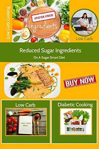 Sugar-Free Ingredients: Low Carb Reduced Sugar Ingredients On A Sugar Smart Diet (English Edition)
