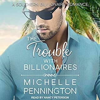 The Trouble with Billionaires     Southern Billionaires, Book 1              By:                                                                                                                                 Michelle Pennington                               Narrated by:                                                                                                                                 Nancy Peterson                      Length: 5 hrs and 20 mins     1 rating     Overall 4.0